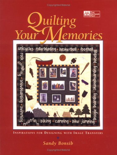 Quilting Your Memories: Inspirations for Designing with Image Transfers: Bonsib, Sandy
