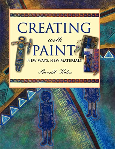 Creating with Paint : New Ways, New: Sherrill Kahn