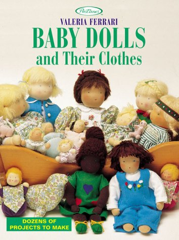 Baby Dolls and Their Clothes: Dozens of Projects to Make