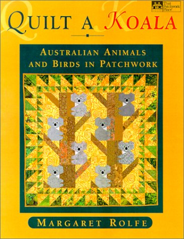 Quilt a Koala: Australian Animals and Birds in Patchwork (That Patchwork Place): Rolfe, Margaret