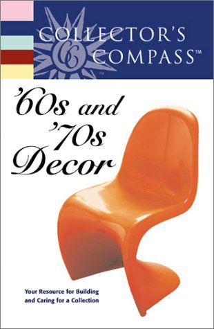 Collector's Compass: 60S and '70s Decor: Editors of Collectors Compass