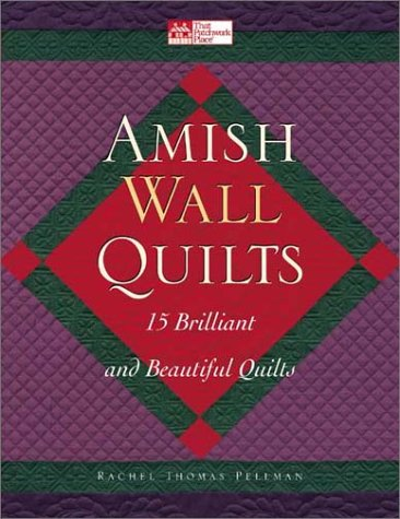 Amish Wall Quilts: 15 Brilliant and Beautiful Quilts (That Patchwork Place): Pellman, Rachel Thomas
