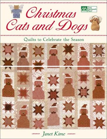 Christmas Cats and Dogs: Quilts to Celebrate the Season (That Patchwork Place) (1564774228) by Janet Kime
