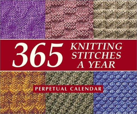 Books On Different Knitting Stitches : 9781564774323: 365 Knitting Stitches a Year: Perpetual Calendar - AbeBooks - ...