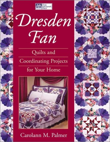 Dresden Fan: Quilts and Coordinating Projects for Your Home: Palmer, Carolann