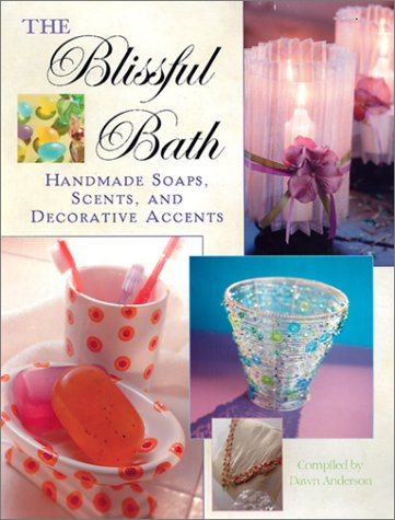 9781564774439: The Blissful Bath: Handmade Soaps, Scents, and Decorative Accents