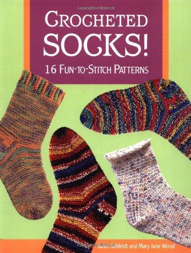 Crocheted Socks!: 16 Fun-to-Stitch Patterns: Rehfeldt, Janet, Wood, Mary Jane