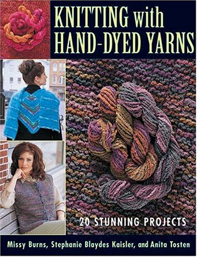 Knitting With Hand-Dyed Yarns: 20 Stunning Projects: Missy Burns, stephanie blaydes KAISLER, anita ...