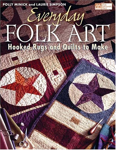 Everyday Folk Art: Hooked Rugs And Quilts: Minick, Polly, Simpson,