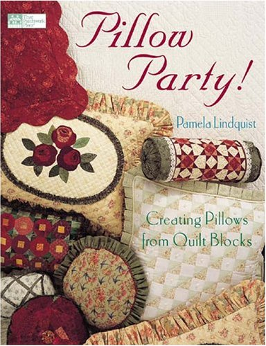9781564775634: Pillow Party: Creating Pillows from Quilt Blocks (That Patchwork Place)