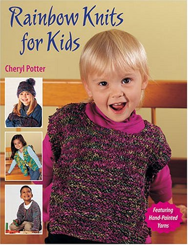 Rainbow Knits For Kids (156477564X) by Cheryl Potter