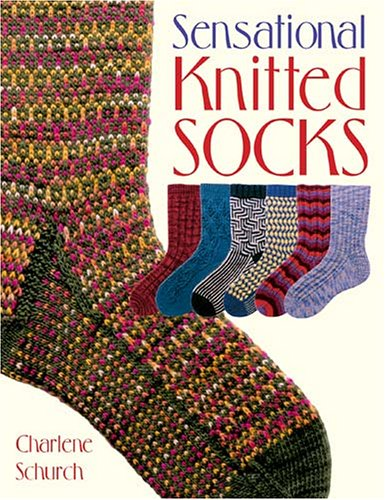 Sensational Knitted Socks (1564775704) by Charlene Schurch