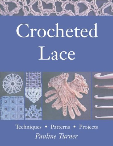 Crocheted Lace : Techniques, Patterns, and Projects