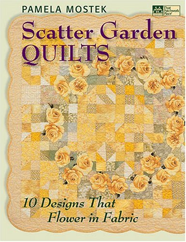 9781564775832: Scatter Garden Quilts: 10 Designs That Flower In Fabric