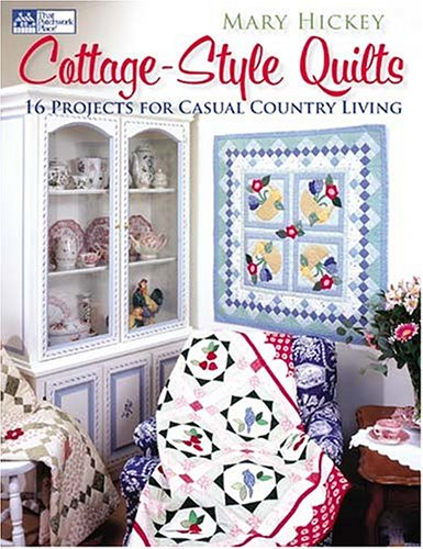 Cottage-Style Quilts: 16 Projects For Casual Country: Hickey, Mary