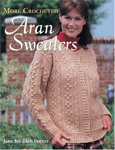 More Crocheted Aran Sweaters: Peever, Jane Snedden