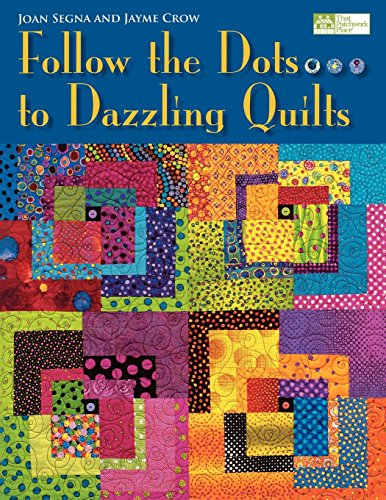 Follow the Dots.to Dazzling Quilts: Joan Segna
