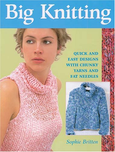 9781564776174: Big Knitting: Quick and Easy Designs with Chunky Yarns and Fat Needles