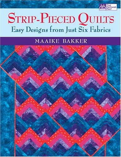 Strip-Pieced Quilts: Easy Designs from Just Six: Bakker, Maaike