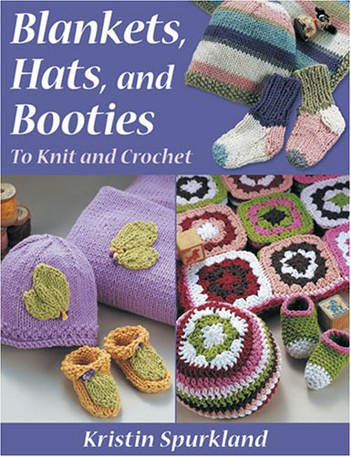 BLANKETS, HAT, AND BOOTIES : To Knit And Crochet