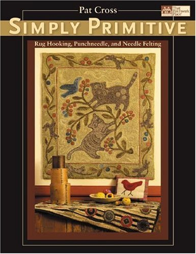9781564776570: Simply Primitive: Rug Hooking, Punchneedle, And Needle Felting (That Patchwork Place)