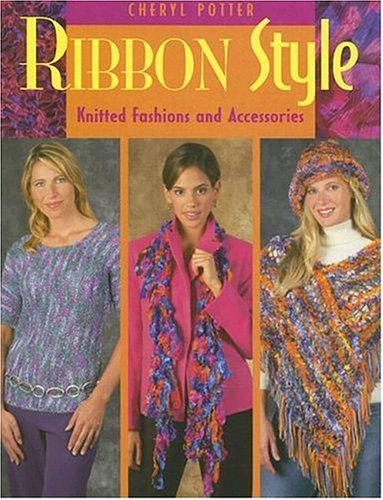 Ribbon Style: Knitted Fashions And Accessories (1564776689) by Cheryl Potter
