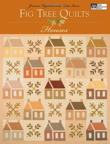 Fig Tree Quilts: Houses (That Patchwork Place): Figueroa, Joanna, Quan,