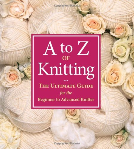 A-z Of Knitting: The Ultimate Guide For The Beginner To Advanced Knitter: Gardner, Sue