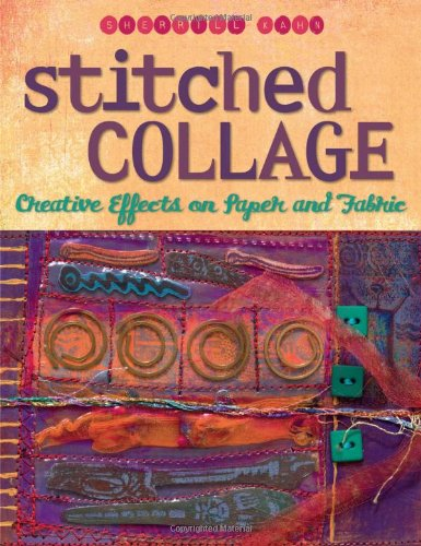 Stitched Collage: Creative Effects on Paper and: Sherrill Kahn