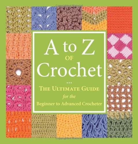 9781564778567: A to Z of Crochet: The Ultimate Guide for the Beginner to Advanced Crocheter