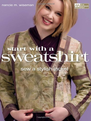Start with a Sweatshirt: Sew a Stylish Jacket (1564778673) by Nancie M. Wiseman