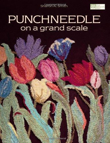 Punchneedle on a Grand Scale (That Patchwork Place): Sharon Smith