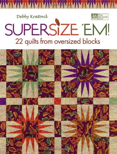 9781564778734: Supersize 'Em!: 22 Quilts from Oversized Blocks (That Patchwork Place)