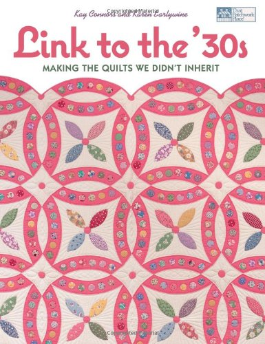Link to the 30's: Making the Quilts We Didn't Inherit (That Patchwork Place): Kay Connors...