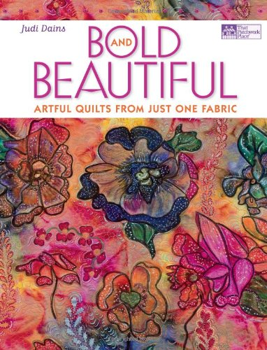 Bold and Beautiful: Artful Quilts from Just: Dains, Judi