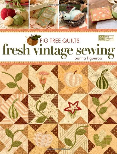 Fig Tree Quilts: Fresh Vintage Sewing: Figueroa, Joanna