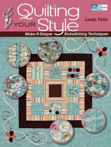 9781564779083: Quilting Your Style: Make-It-Unique Embellishing Techniques (That Patchwork Place)