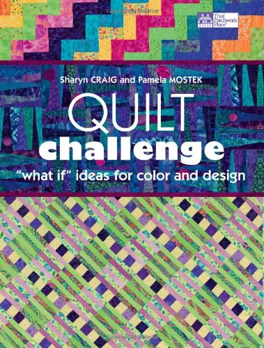 "Quilt Challenge: ""What If"" Ideas for Color and Design (1564779114) by Pamela Mostek; Sharyn Craig"