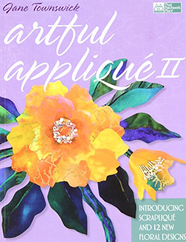 Artful Applique II: Introducing Scraplique and 12 New Floral Designs: Townswick, Jane