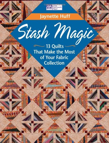 9781564779236: Stash Magic: 13 Quilts That Make the Most of Your Fabric Collection