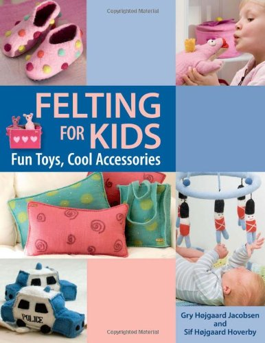 9781564779335: Felting for Kids: Fun Toys, Cool Accessories