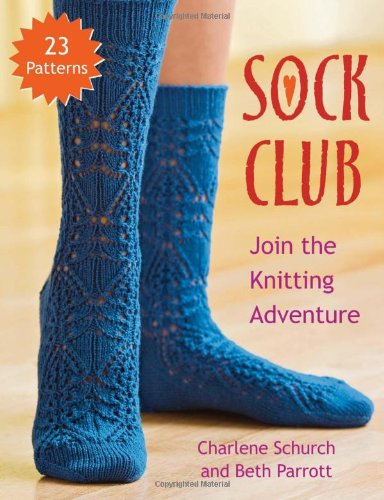 Sock Club: Join the Knitting Adventure (9781564779366) by Charlene Schurch; Beth Parrott