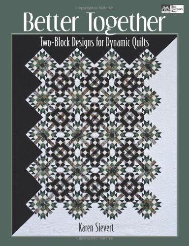 9781564779380: Better Together: Two-Block Designs for Dynamic Quilts