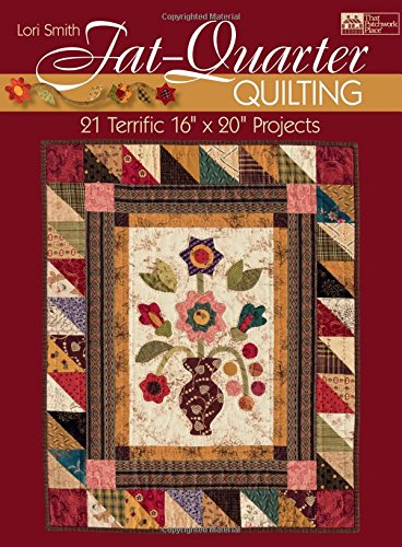 9781564779465: Fat-quarter Quilting: 21 Terrific 16-inch X 20-inch Projects (That Patchwork Place)