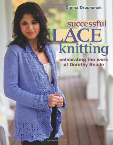 Successful Lace Knitting: Celebrating the Work of: Druchunas, Donna