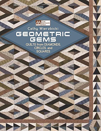 Geometric Gems: Quilts from Diamonds, Circles, and: Cathy Wierzbicki