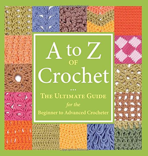 9781564779984: A to Z of Crochet: The Ultimate Guide for the Beginner to Advanced Crocheter