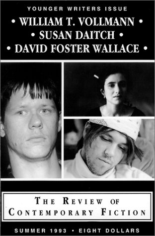 William T. Vollman, Susan Daitch and David Foster Wallace (The Review of Contemporary Fiction): ...