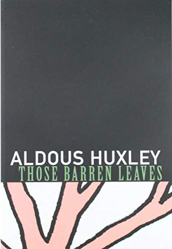 Those Barren Leaves (Coleman Dowell British Literature): Huxley, Aldous