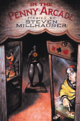 In the Penny Arcade: Stories (American Literature (Dalkey Archive)): Steven Millhauser